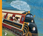 The Uncanny Express: The Unintentional Adventures of the Bland Sisters