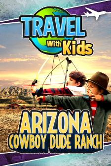 Travel With Kids - Arizona: Cowboy Dude Ranch
