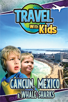 Travel With Kids - Cancun, Mexico & Whale Sharks