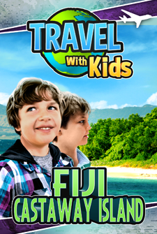 Travel With Kids - Fiji: Castaway Island
