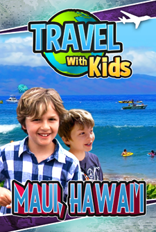 Travel With Kids - Maui, Hawai'i