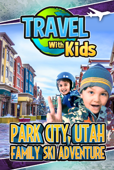 Travel With Kids - Park City, Utah: Ski Family Adventure