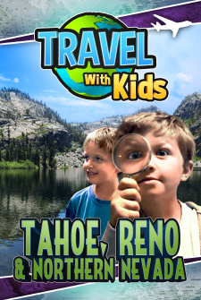 Travel With Kids - Tahoe, Reno & Northern Nevada