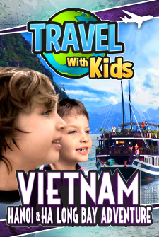 Travel With Kids - Vietnam: Hanoi & Ha Long Bay Adventure