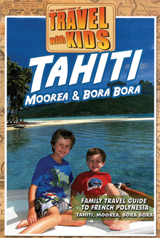 Travel With Kids - Tahiti, Moorea & Bora Bora