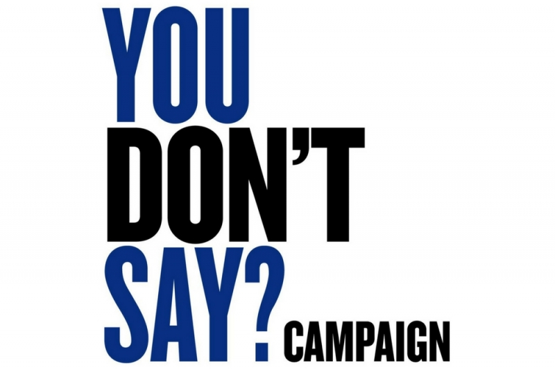 "Founded in 2014, the ""You Don't Say?"" campaign has helped inspire over 150 similar campaigns on six different continents."