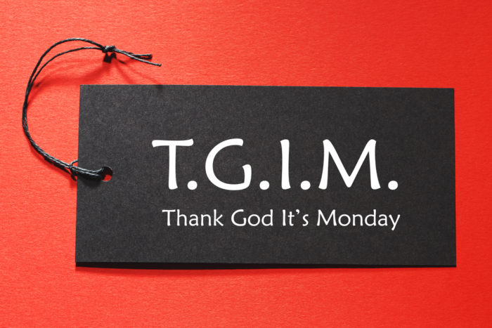 "If Your Job Doesn't Have You Saying ""TGIM,"" You Need a New Job"