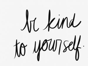 Be Kind to Yourself and The Rest Will Follow