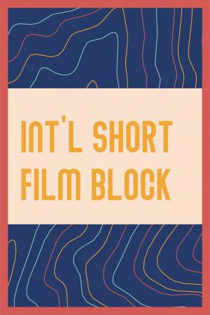 INTERNATIONAL SHORT FILM BLOCK