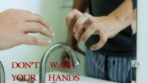 Don't Wash Your Hands