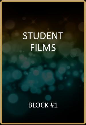 Student Films Block #1