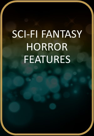 Sci-fi/Fantasy & Horror Features