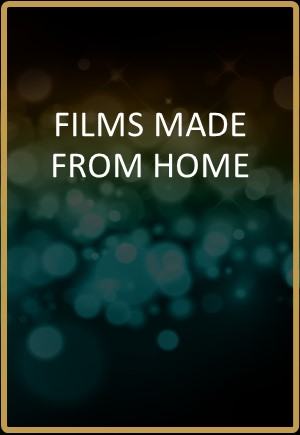 Films Made From Home