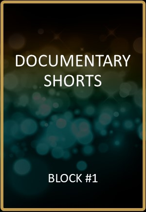 Documentary Shorts Block #1
