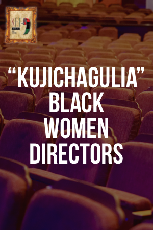 BLOCK #2 KUJICHAGULIA, Black Women Directors