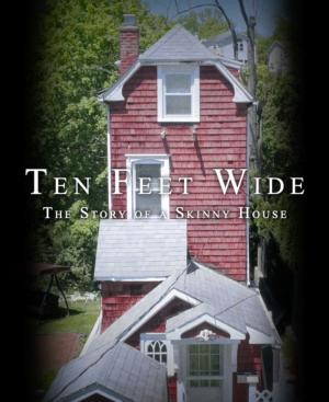 Ten Feet Wide: The Story of a Skinny House
