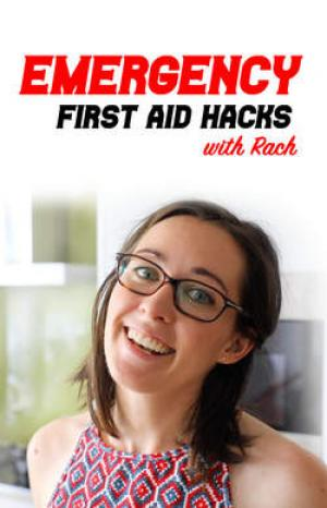 EMERGENCY FIRST AID HACKS WITH RACH