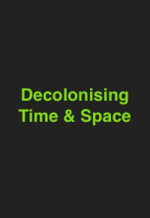 DECOLONISING TIME & SPACE