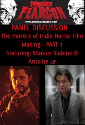Panel Discussion The Horrors of Indie Horror Film Making: part 1 featuring Marcus Slabine and Antoine Le