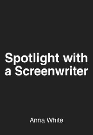 SPOTLIGHT CONVERSATIONS: Anna White (screenwriter)