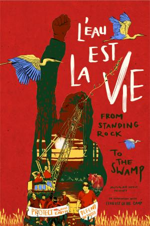 L'EAU EST LA VIE (WATER IS LIFE): FROM STANDING ROCK TO THE SWAMP
