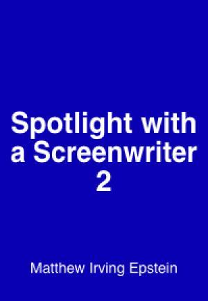 SPOTLIGHT CONVERSATIONS: Matthew Irving Epstein (Screenwriter)