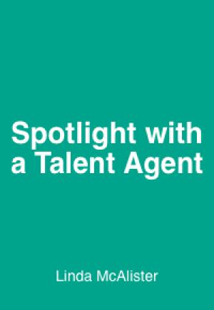 SPOTLIGHT CONVERSATIONS: Linda McAlister (Talent Agent)