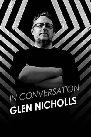 IN CONVERSATION WITH GLEN NICHOLLS