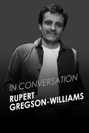 IN CONVERSATION WITH RUPERT GREGSON-WILLIAMS