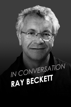 IN CONVERSATION WITH RAY BECKETT