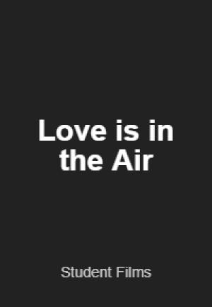Love is in the Air - Student Films
