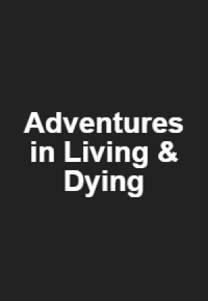 Adventures in Living & Dying