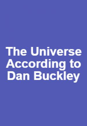 The Universe According to Dan Buckley