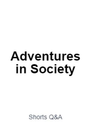 Adventures in Society: Shorts Q&A