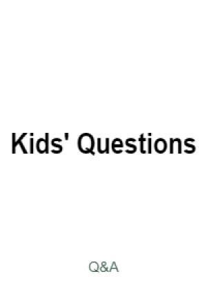 Kids' Questions Q&A