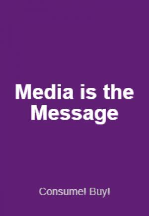 Media is the Message