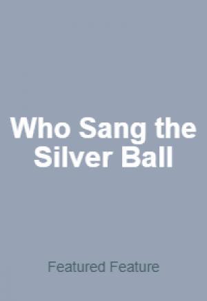 Who Sang the Silver Ball