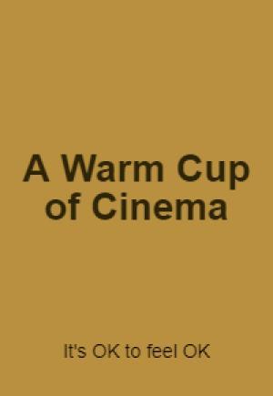 A Warm Cup of Cinema