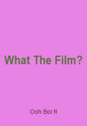 What The Film?