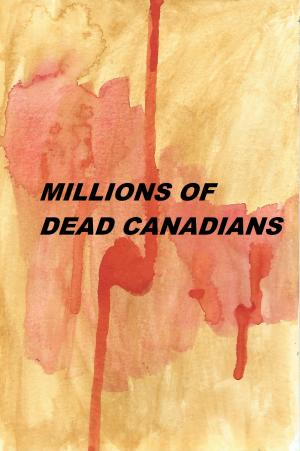 Millions of Dead Canadians
