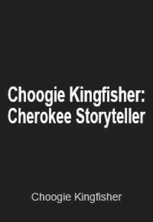 Choogie Kingfisher: Cherokee Storyteller