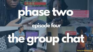 Phase Two Episode 4: The Group Chat