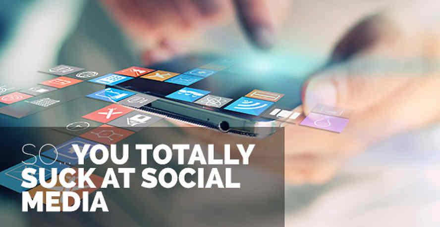 You suck social media