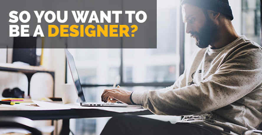 So you want to be a designer