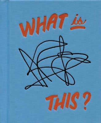 "A blue book cover has an abstract design of black lines and the words ""WHAT is THIS?"" in red."