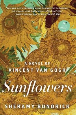"A book cover shows ""A NOVEL OF VINCENT VAN GOGH,"" ""Sunflowers,"" and ""SHERAMY BUNDRICK"" written over a painting of large golden sunflowers."