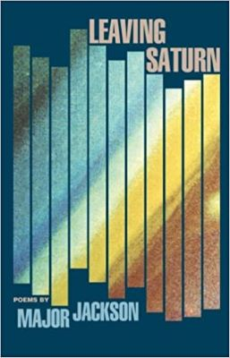 "A blue book cover shows a graphic of 11 side-by-side tall rectangles with a rainbow swath of colors inside them. The words ""Leaving Saturn"" appears above, and ""Poems by Major Jackson"" appears below."