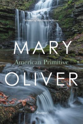 """A book cover shows a serene waterfall flowing over several tiers of rocks covered with green moss and brown leaves. The words """"American Primitive"""" appear in the center with the author's name """"Mary Oliver."""" """"Winner of the Pulitzer Prize"""" appears at the top, and """"Poems"""" appears at the bottom."""