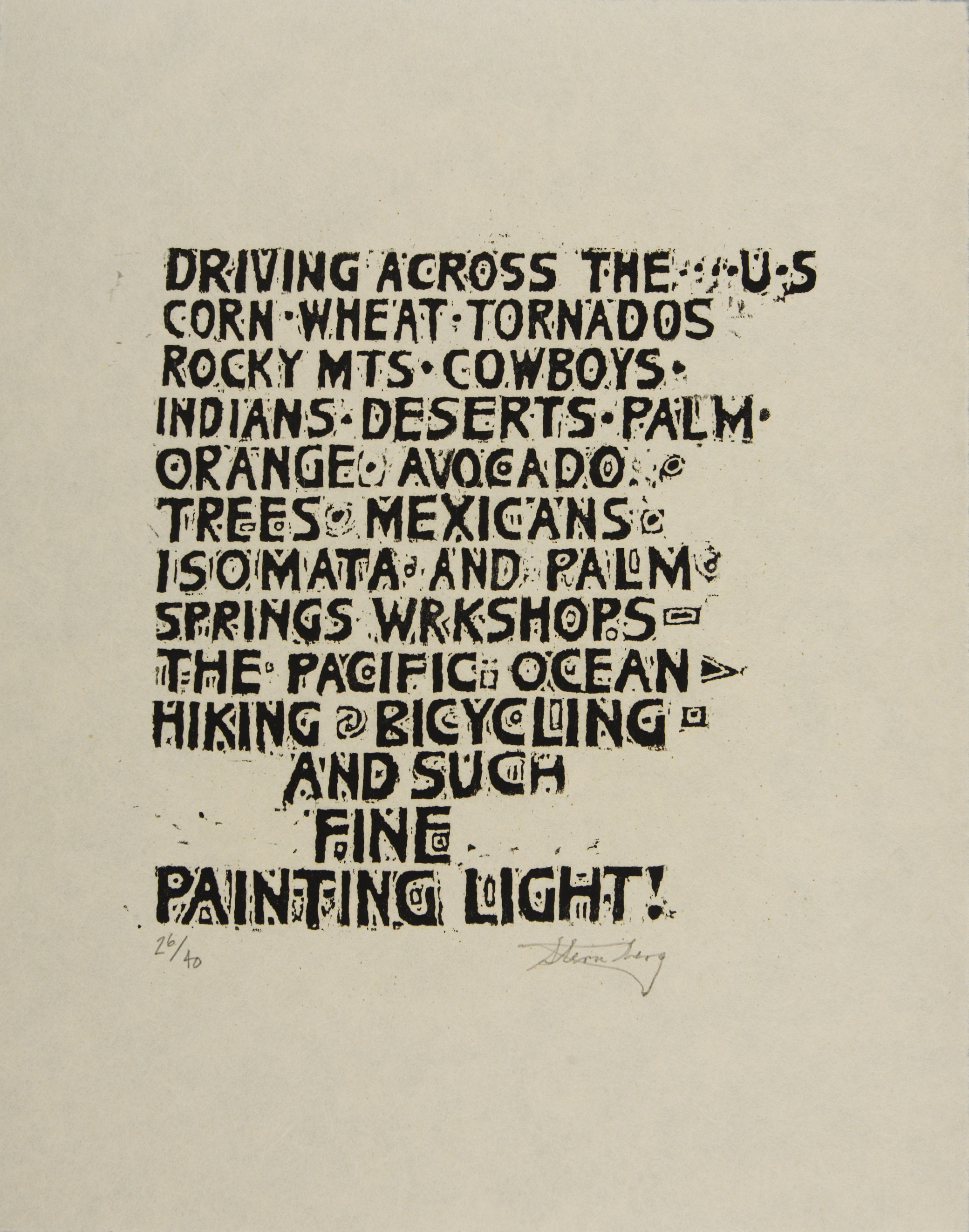 This print lists in black a series of words separated by small design elements, incorporating the texture of the woodblock. The text reads: Driving Across the US/Corn Wheat Tornados/Rocky Mts Cowboys/Indians Deserts Palm/Orange Avacado/Trees Mexicans/Isomata and Palm/Springs Wrkshops/The Pacific Ocean/Hiking Bicycling/And Such/Fine/Painting Light!