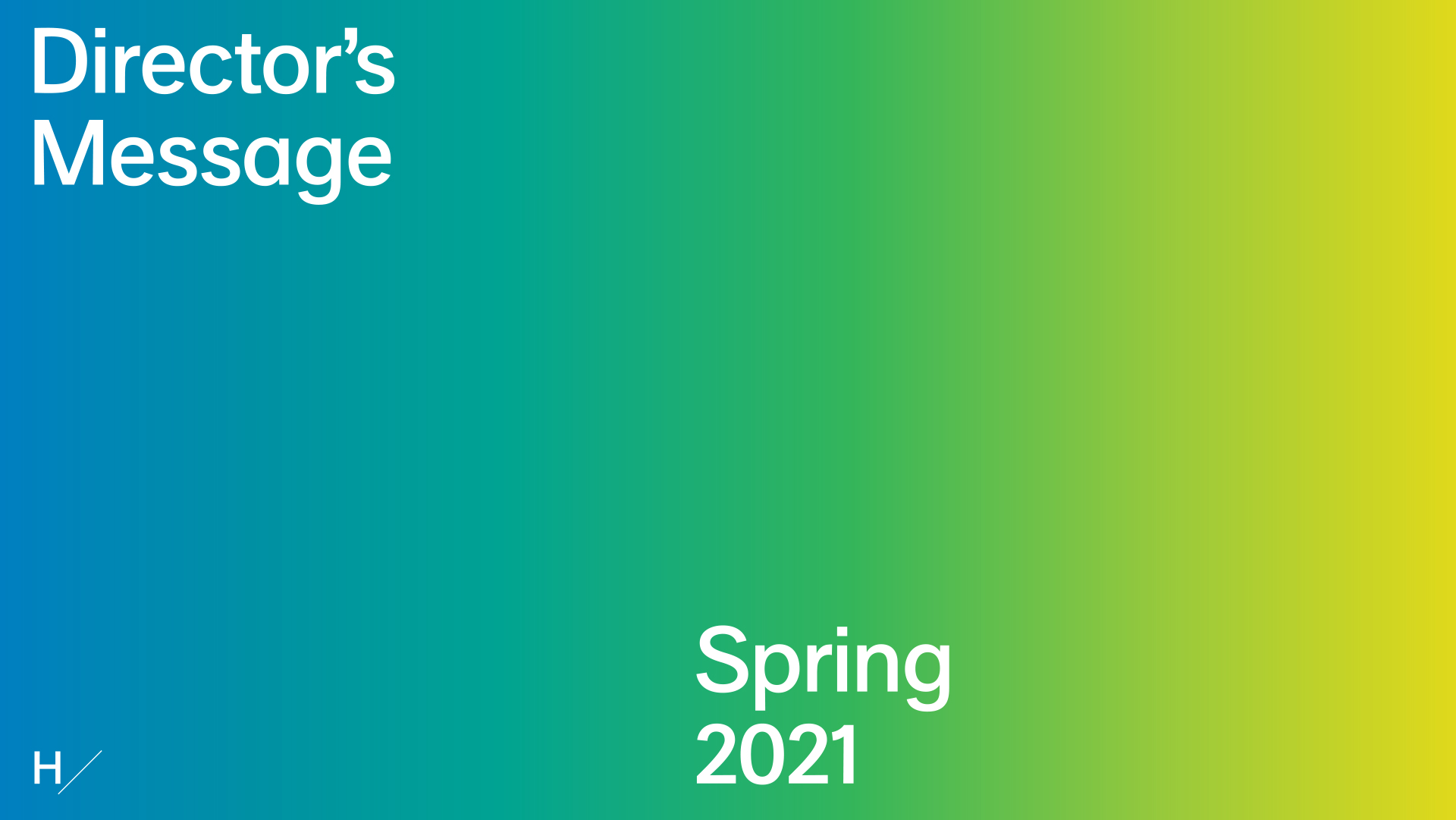 "Graphic of a color gradient showing, from left to right, blue to green to yellow. Text in the upper left corner reads ""Director's Message"" and ""Spring 2021"" at the bottom."